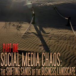 Part 1: Social Media Chaos: The Shifting Sands of the Business Landscape