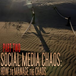 Part 2: Social Media Chaos: How To Manage The Chaos