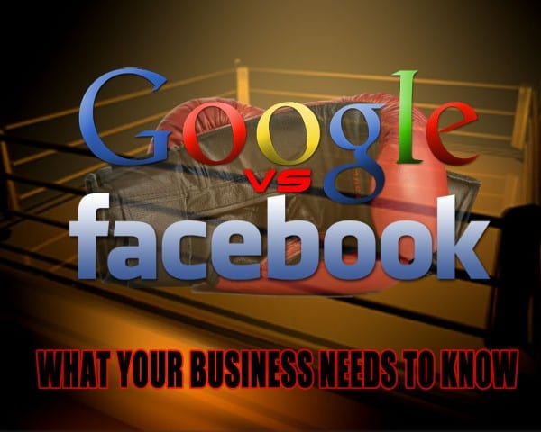 Google vs. Facebook: What Your Business Needs to Know