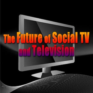 The Future of Social TV and Television